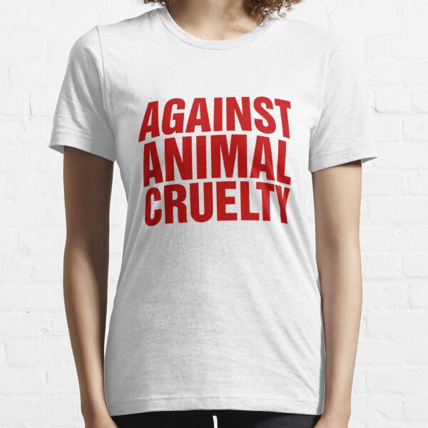 Against Animal Cruelty Essential T-Shirt