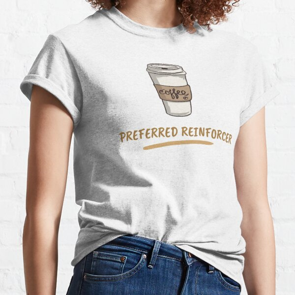 ABA Funny Design Coffee Preferred Reinforcer Classic T-Shirt