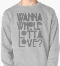 Wanna Whole Lotta Love Pullover