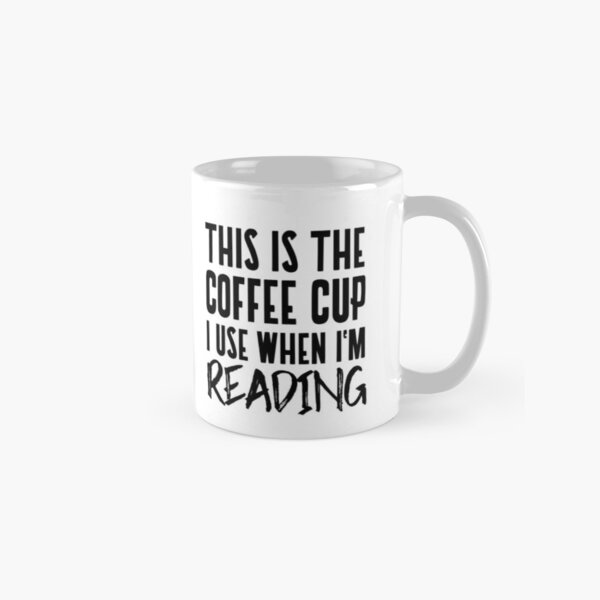 This is the Coffee Cup I Use when I'm Reading Mug Classic Mug