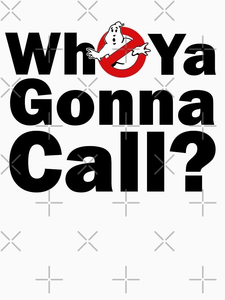 Who ya gonna call? (black) Ghostbusters | Unisex T-Shirt