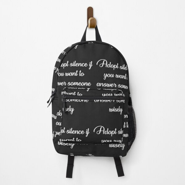 Adopt silence if you want to answer someone wisely.  Backpack