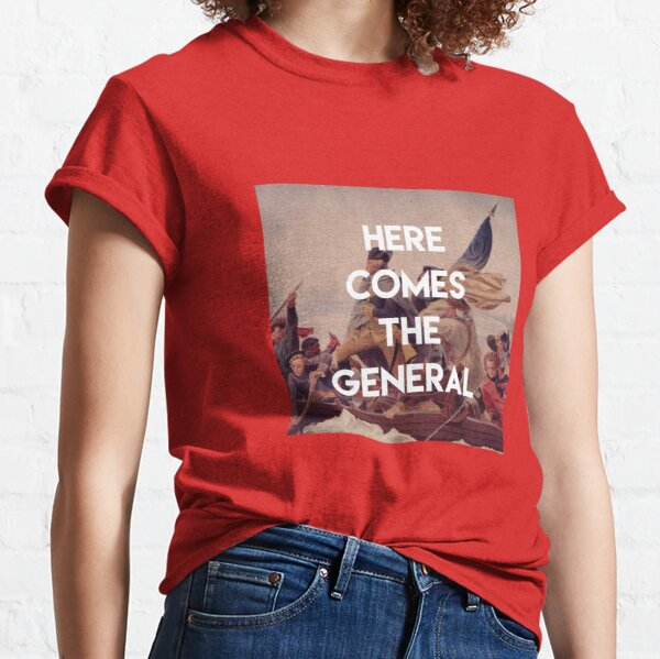 Here Comes the General - George Washington Classic T-Shirt
