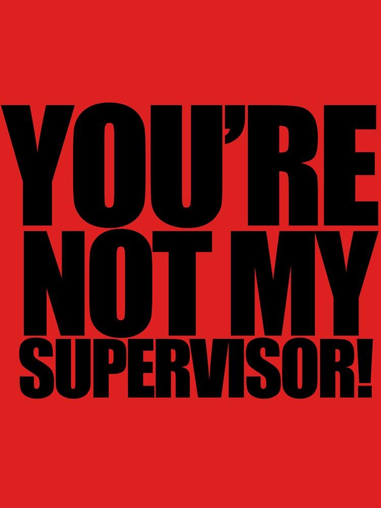 "Archer - ""You're Not My Supervisor!"" | Unisex T-Shirt"