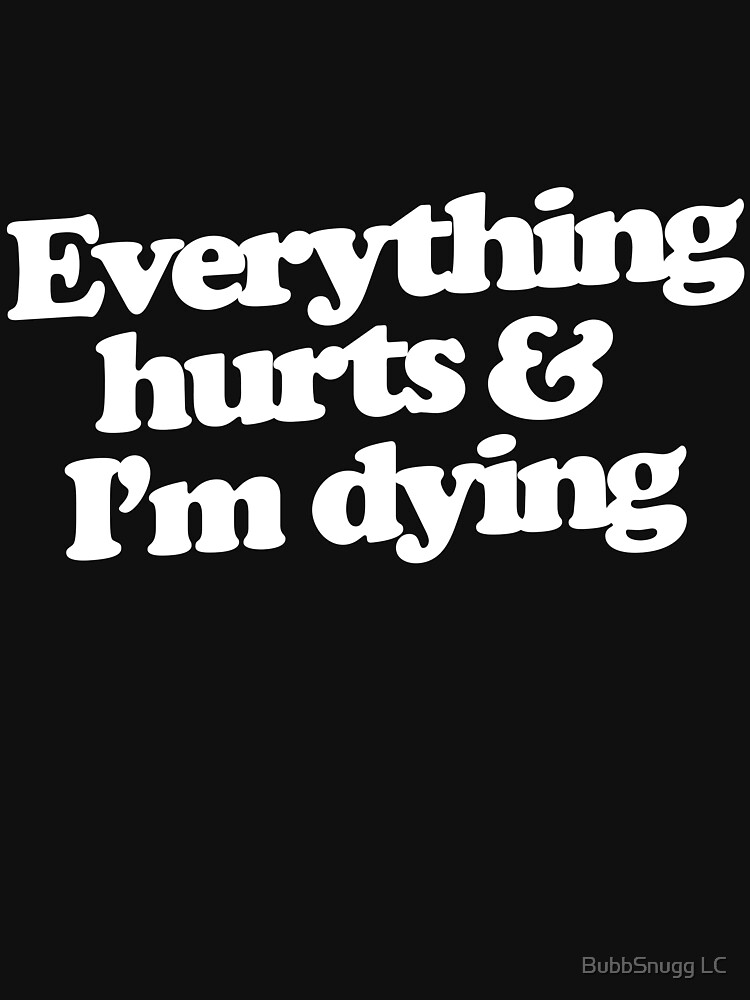 Everything hurts and I'm dying by Boogiemonst