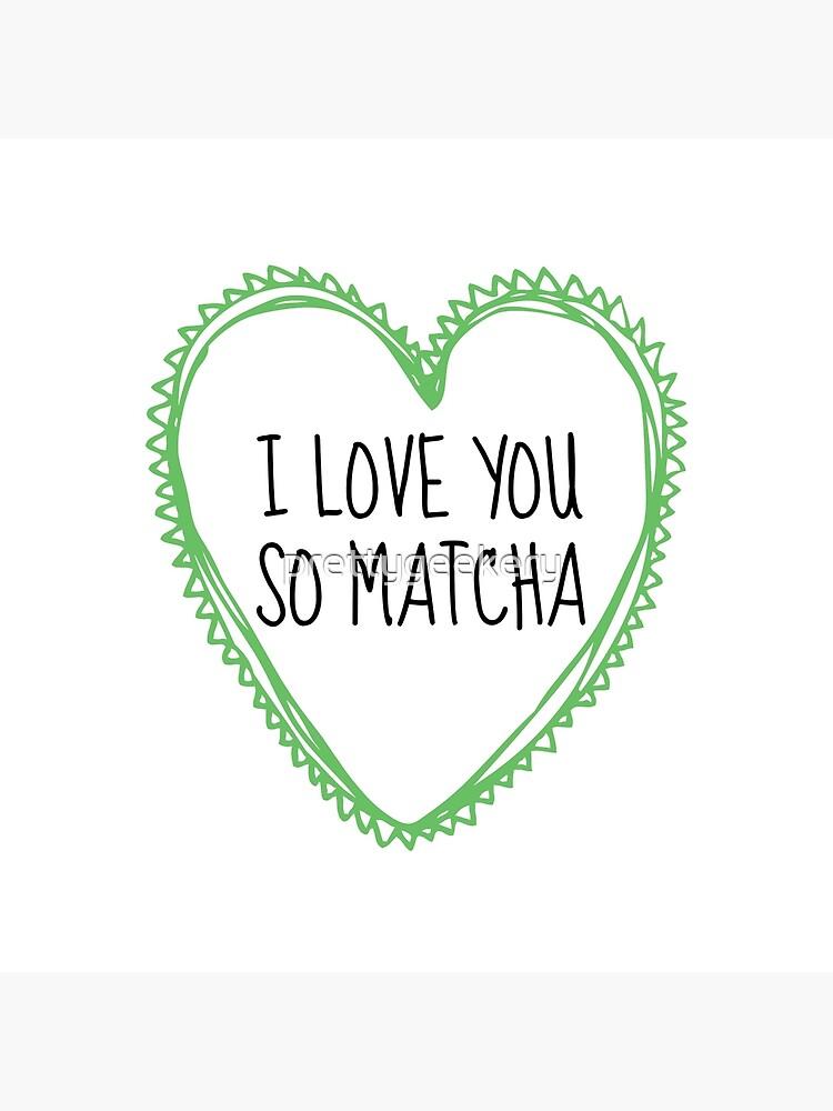 Ich liebe dich so Matcha von prettygeekery