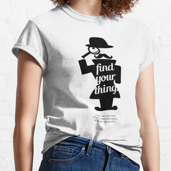 find your thing Classic T-Shirt