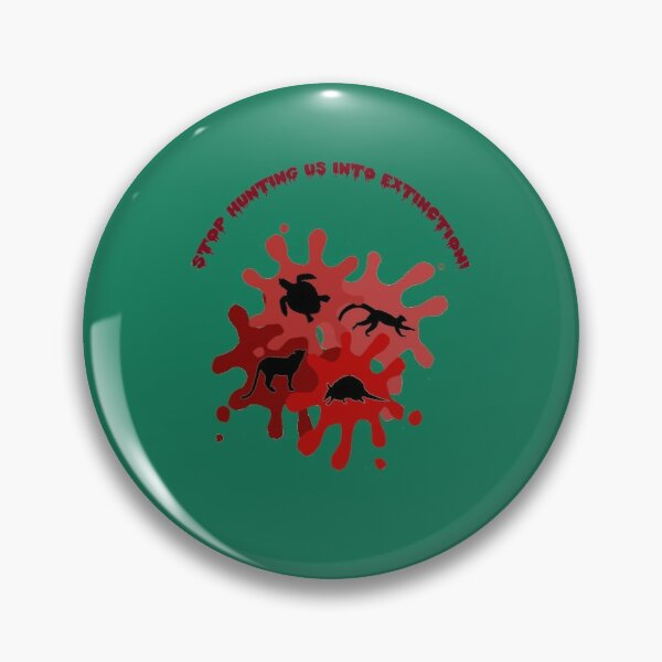 Stop Hunting Us Into Extinction  Pin