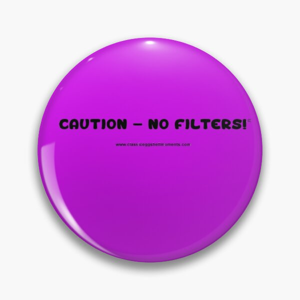 Caution - No Filters! Pin