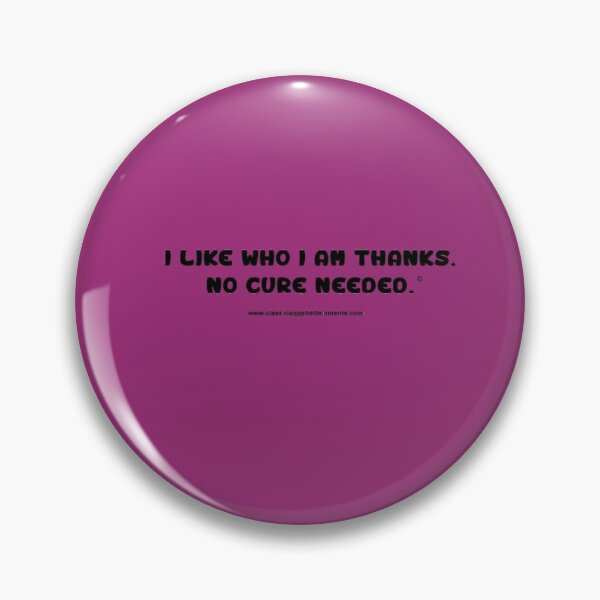No Cure Needed Pin