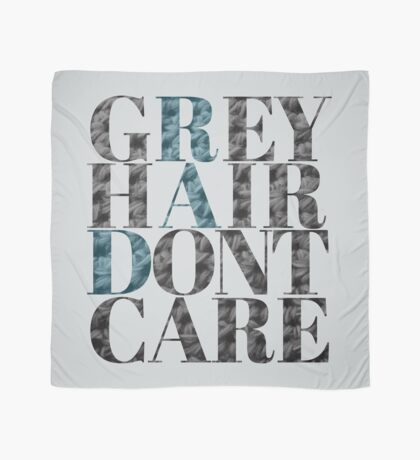 Grey Hair Don't Care Scarf