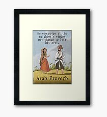 He Who Peeps At The Neighbors - Arab Proverb Framed Print