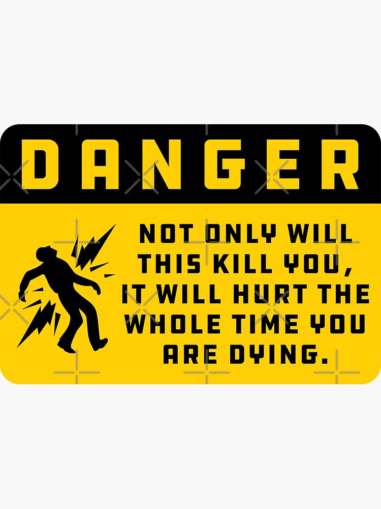 Danger: Kill You And Hurt The Whole Time by brainthought