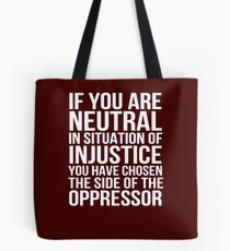 If you are neutral in situations of injustice Tote Bag