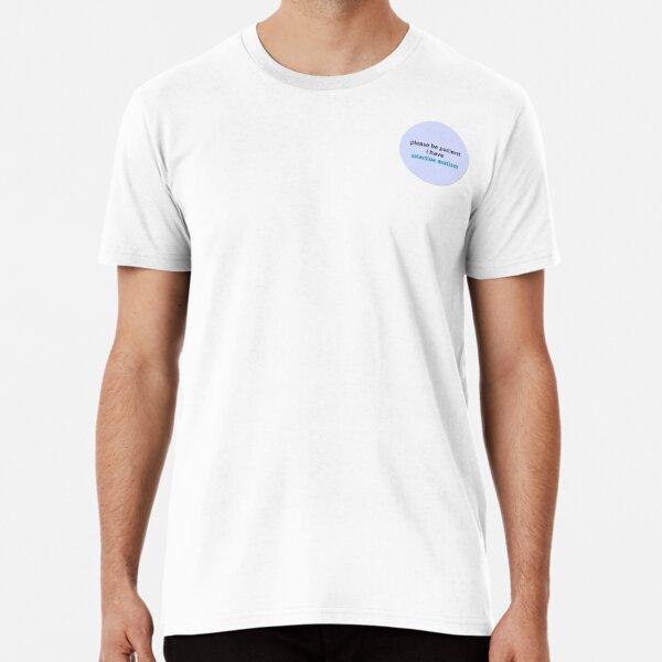 Tenga paciencia, tengo mutismo selectivo Camiseta premium