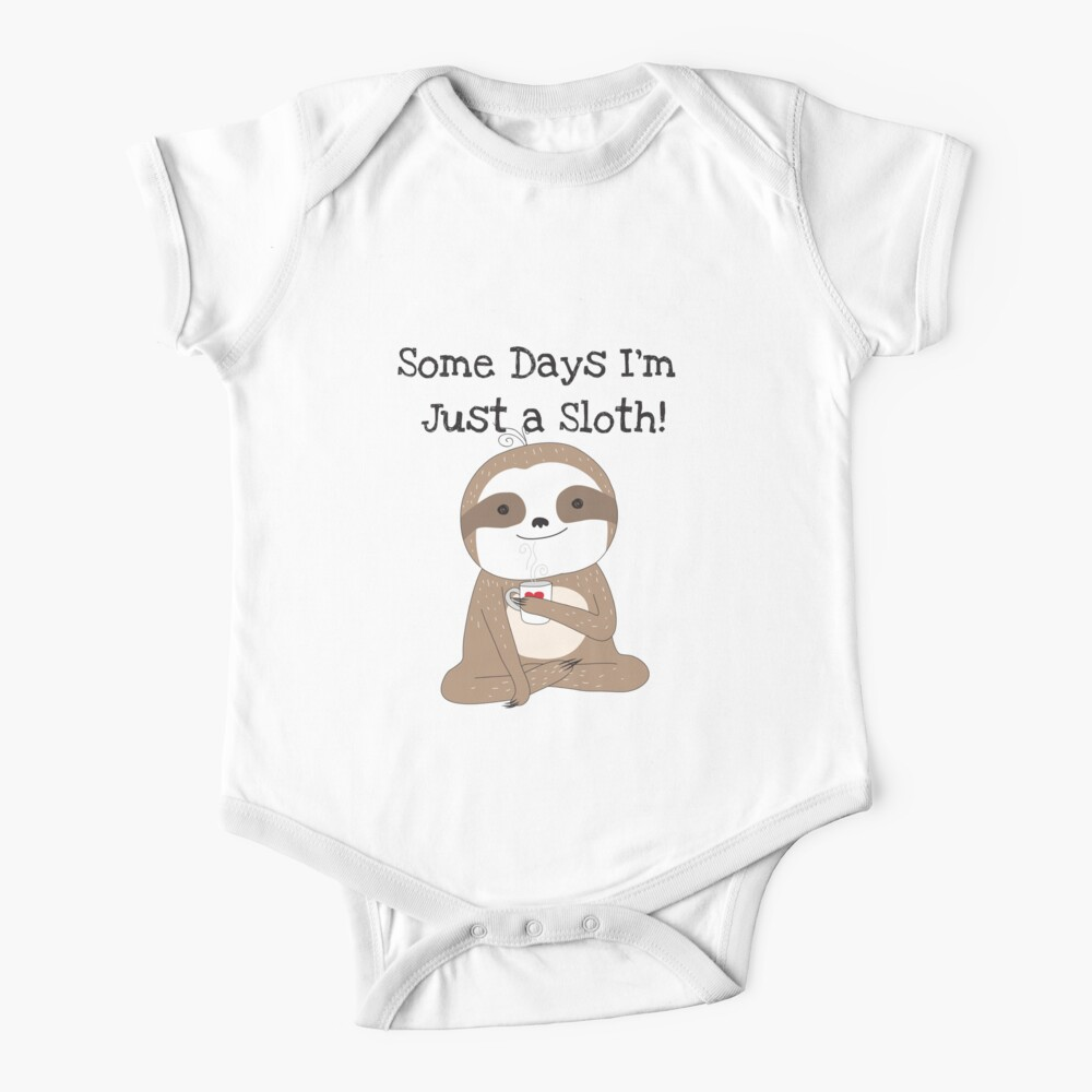 Some Days I'm Just a Sloth Baby One-Piece