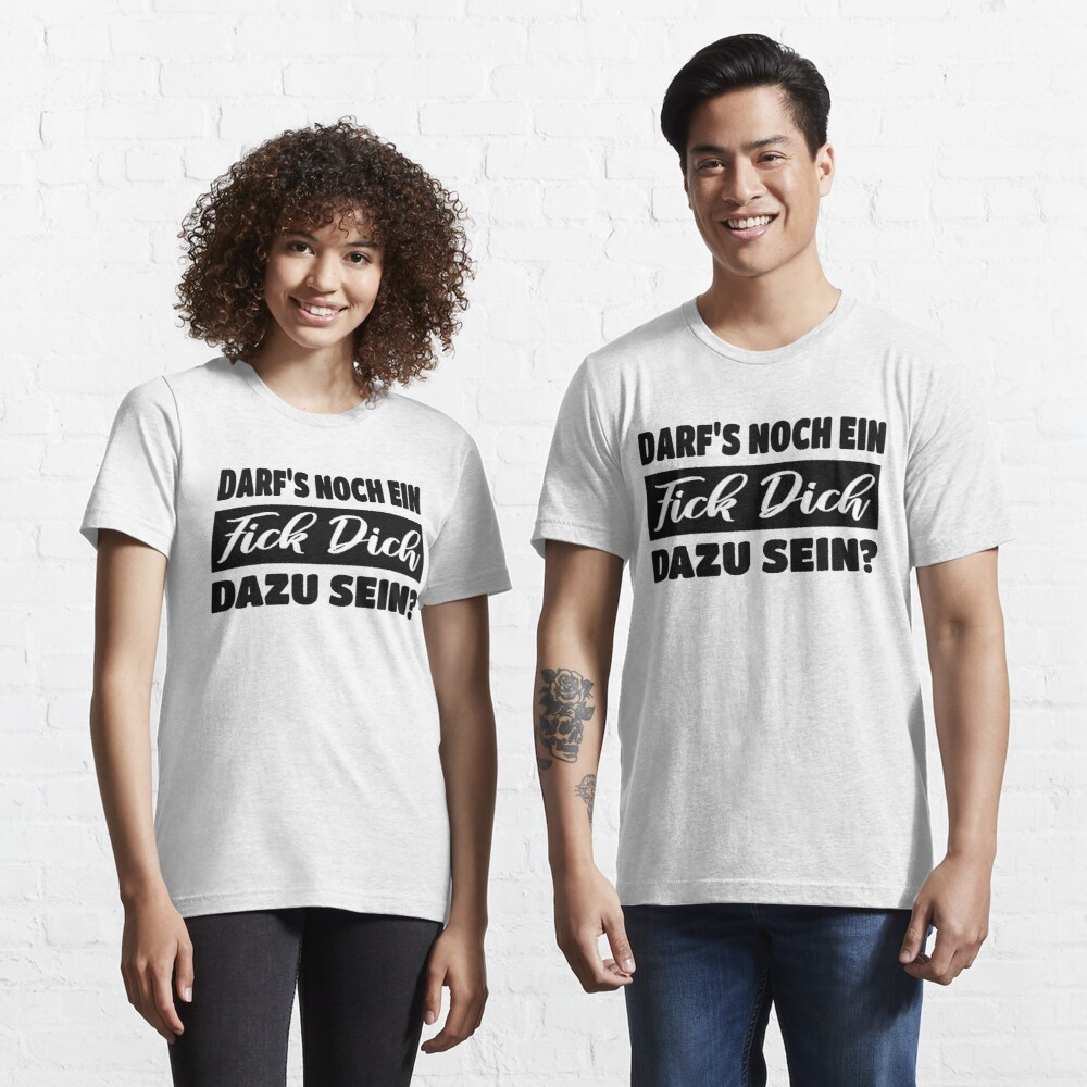 Darf's noch ein Fick Dich dazu sein? Essential T-Shirt