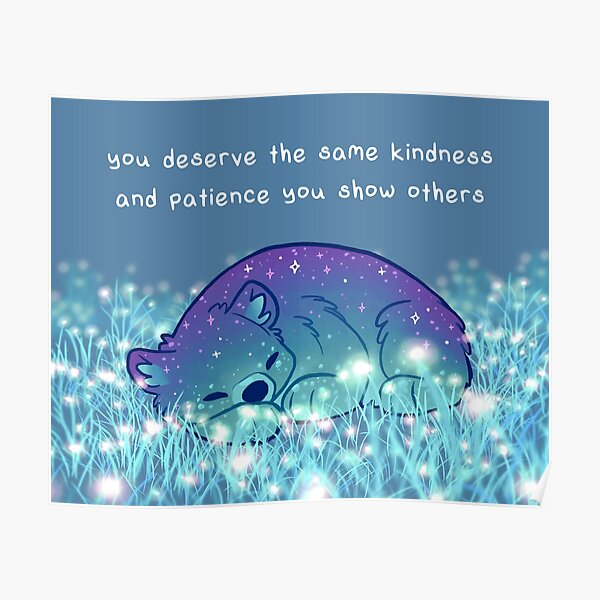 """""""You Deserve the Same Kindness and Patience You Show Others"""" Sleepy Sparkle Bear Poster"""