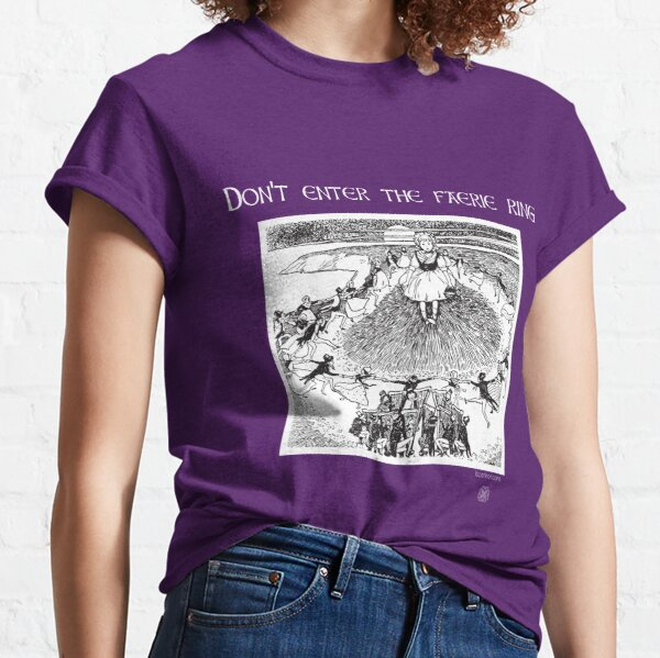 Don't Enter the Faerie Ring Classic T-Shirt