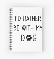 Id rather be with my dog Spiral Notebook