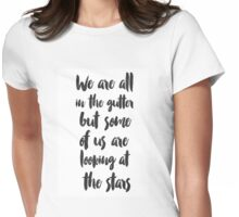 We are all in the gutter, but some of us are looking at the stars Womens Fitted T-Shirt
