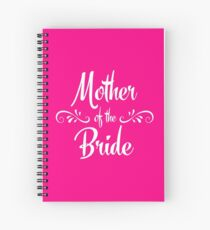 Mother of the Bride - Wedding Spiral Notebook