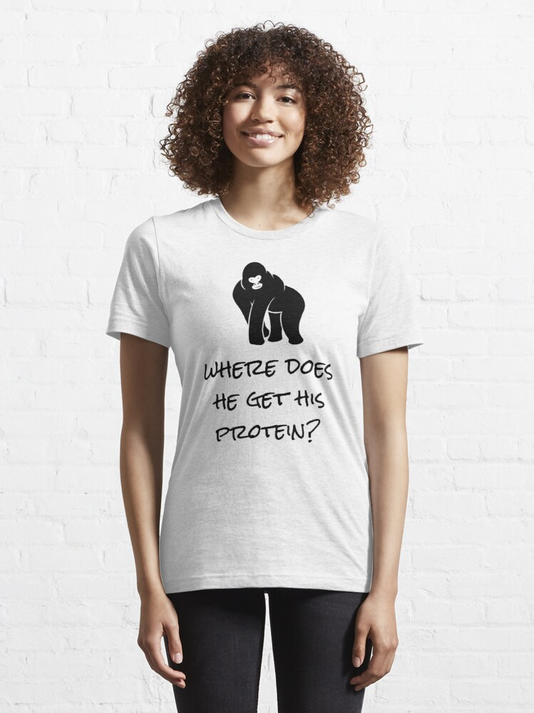 Alternate view of Where Does He Get His Protein? Vegan Foods, Gorilla Muscles. Essential T-Shirt