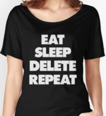 Eat Sleep Delete Repeat Women's Relaxed Fit T-Shirt