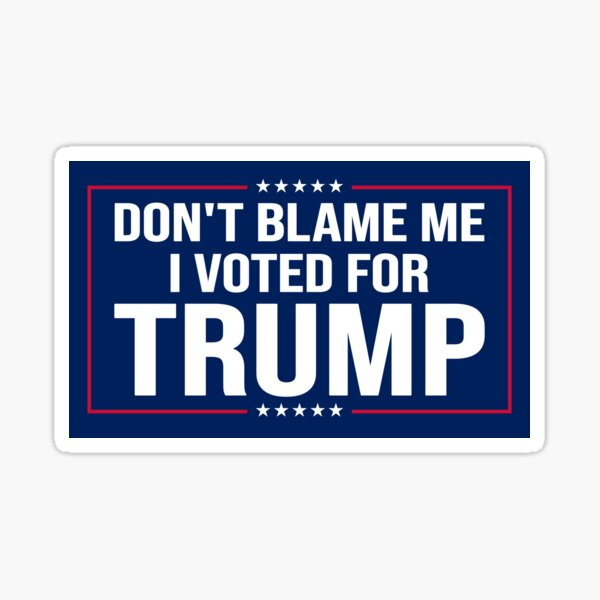 Don't Blame Me. I Voted for Trump Sticker