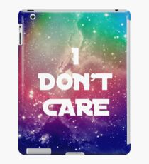 I Don't Care - in space! iPad Case/Skin