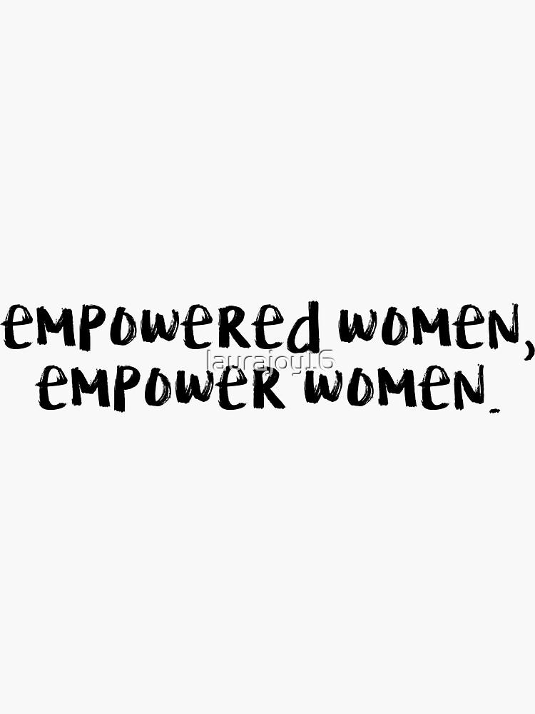 Empowered Women, Empower Women by laurajoy16