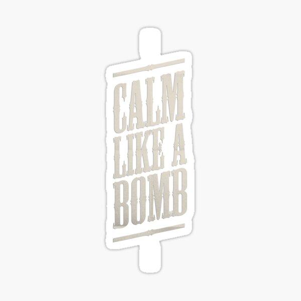 CALM LIKE A BOMB Sticker