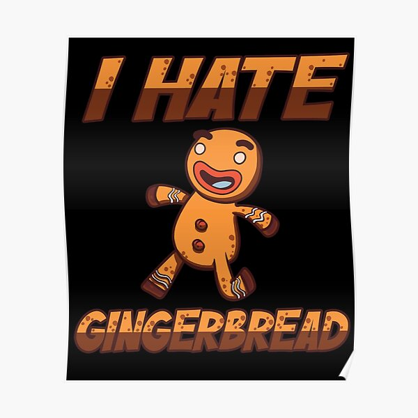 I Hate Gingerbread Poster