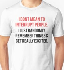 I Don't Mean To Interrupt People... T-Shirt