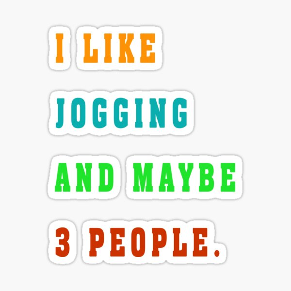 I like jogging  and maybe 3 people  t-shirt Sticker