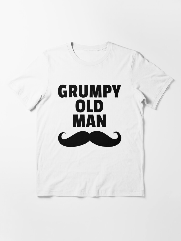 Grumpy Old Man Funny Quote T Shirt By Quarantine81 Redbubble