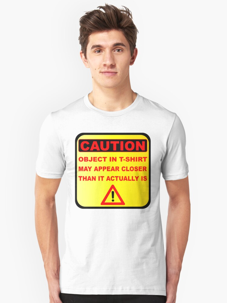 Funny Caution Object In T-Shirt  May Appear Closer Than It Actually Is Unisex T-Shirt Front