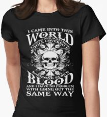 I Came Into this World Kicking and Screaming While Covered In Someone Else's Blood. And I Have No Problem With Going Out The Same Way. T-Shirt