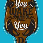 You Wake Me, You Die by Grafx-Guy
