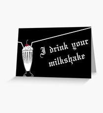 I Drink Your Milkshake Grußkarte