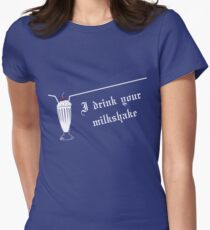I Drink Your Milkshake Women's Fitted T-Shirt