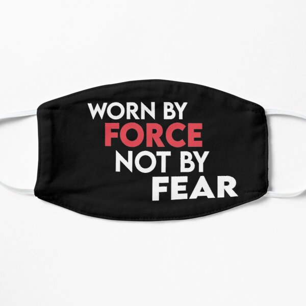 Worn by force not by fear Flat Mask