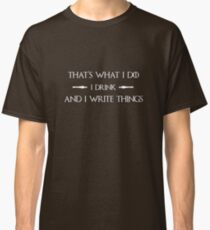 I Drink and I Write Things Classic T-Shirt