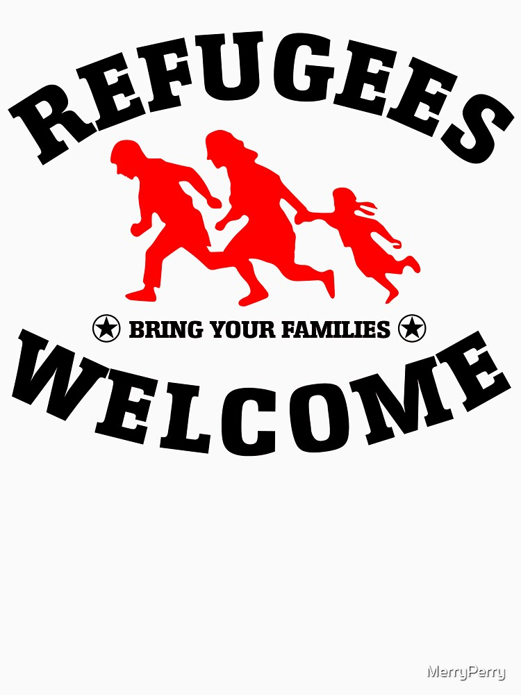 Refugees Welcome Bring Your Families by MerryPerry