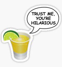 Trust Me, you're hilarious Sticker