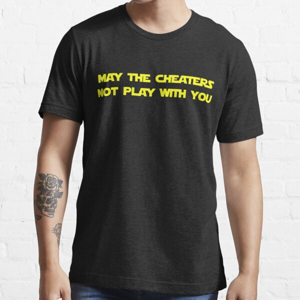 May the cheaters not play with you Essential T-Shirt