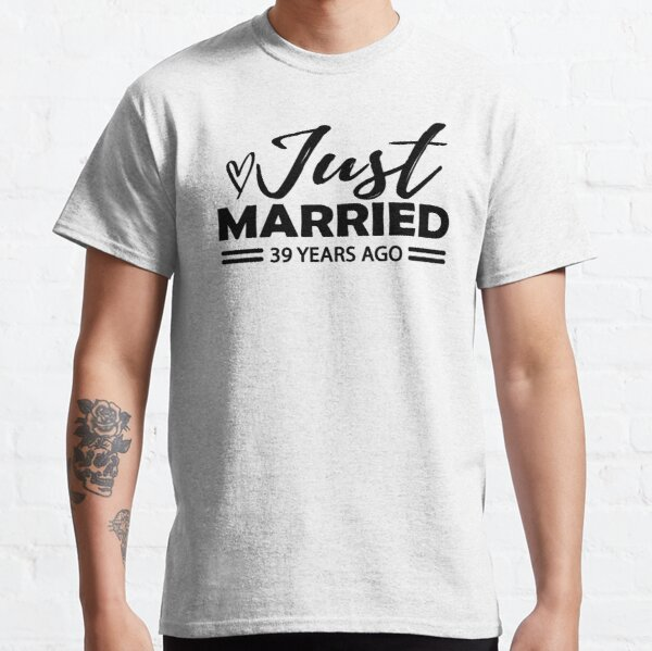 39th Wedding Anniversary - Just Married 39 years ago Classic T-Shirt