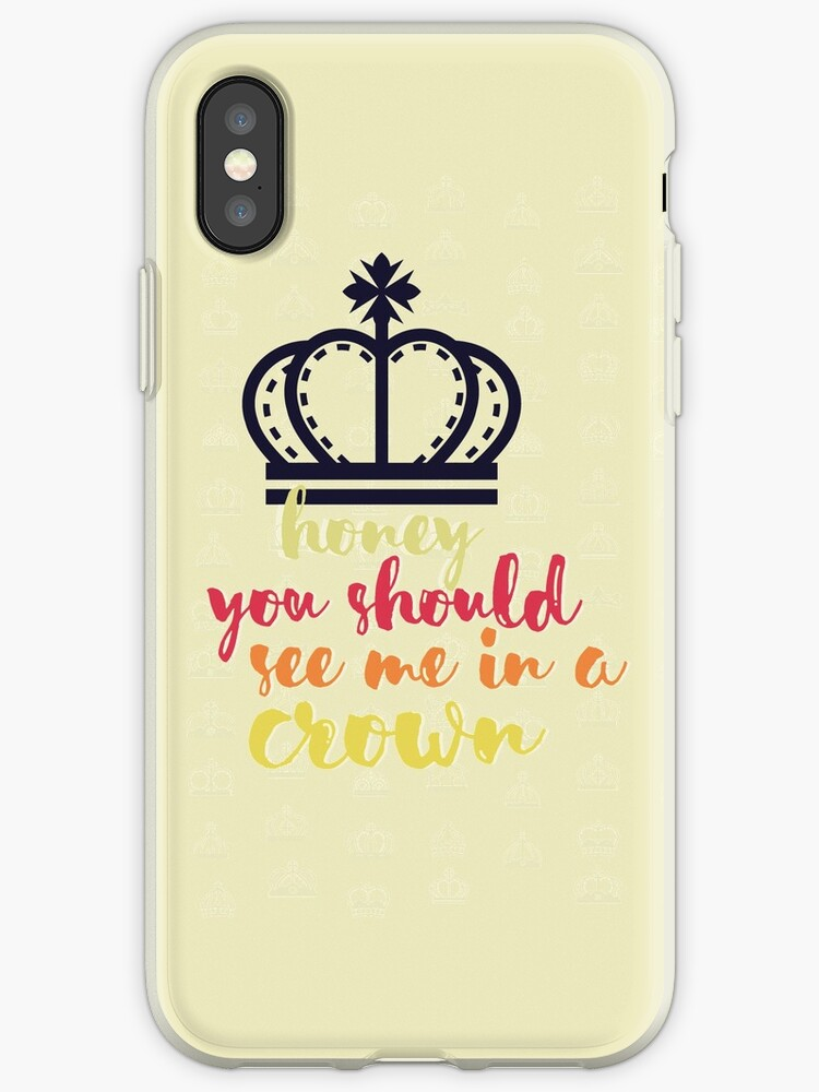 Honey, you should see me in a crown by whoviandrea