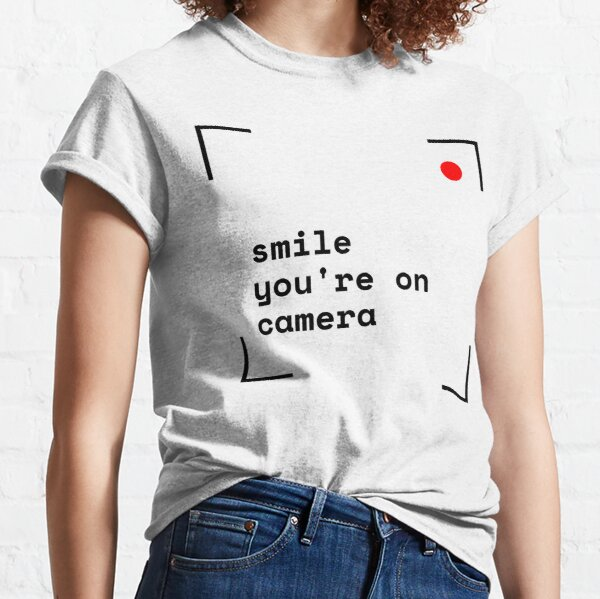 Smile, you're on camera Classic T-Shirt