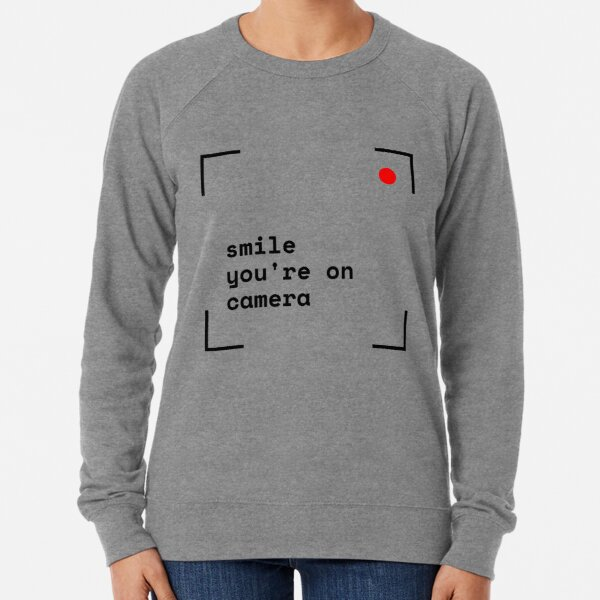 Smile, you're on camera Lightweight Sweatshirt